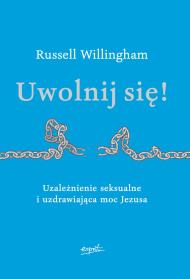 Uwolnij się! Uwolnienie seksualne i uzdrawiająca moc Jezusa - Russell Willingham