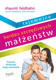 Tajemnice bardzo szczęśliwych małżeństw - Shaunti Feldhahn